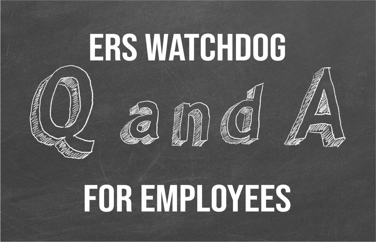ERS Watchdog Q&A for Employees